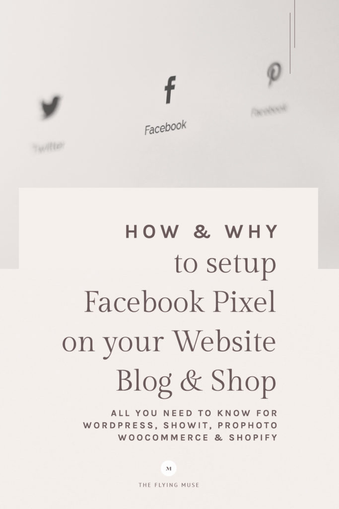 How and Why to Setup the Facebook Pixel on your Website, Blog and Shop - All you need to know about WordPress, Showit, ProPhoto, WooCommerce & Shopify